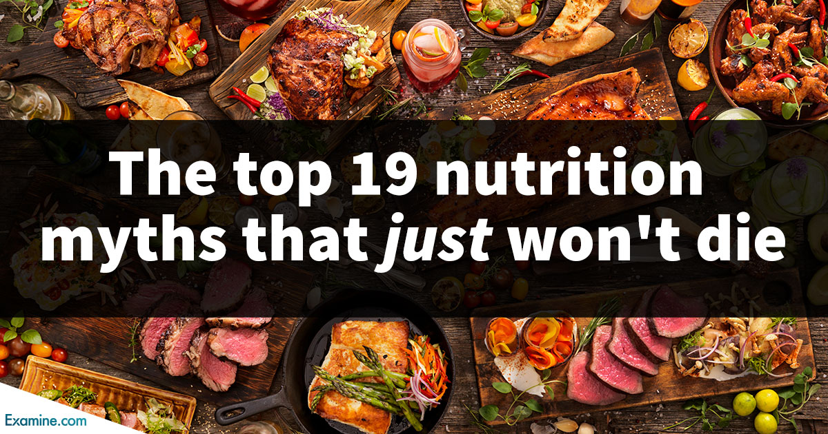 The Top 19 Nutrition Myths of 2019 (that just won't die!) | Examine com